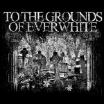 To the Grounds of Everwhite [EP]